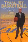 Trial by Basketball The Life and Times of Tex Winter