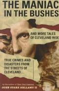 Maniac in the Bushes More True Tales of Cleveland Crime and Disaster