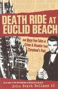 Death Ride at Euclid Beach And Other True Tales of Crime and Disaster from Cleveland's Past