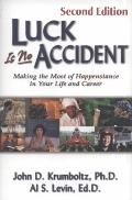 Luck Is No Accident : Making the Most of happenstance in Your Life and Career