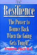 Resilience How to Bounce Back When the Going Gets Tough