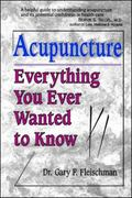 Acupuncture: Everything You Ever Wanted to Know but Were Afraid to Ask - Gary F. Fleischman ...
