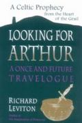 Looking for Arthur A Once and Future Travelogue