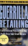 Guerrilla Retailing: Unconventional Ways to Make Big Profits from Your Retail Business  (Gue...