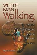 White Man Walking An American Businessman's Spiritual Adventure in Africa