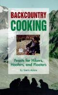 Backcountry Cooking Feasts for Hikers, Hoofers, and Floaters