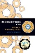 Relationship-based Care A Model for Transforming Practice
