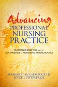 Advancing Professional Nursing Practice : Relationship-Based Care and the ANA Standards of P...