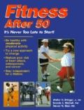 Fitness After 50 Its Never Too Late to Start!