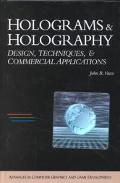 Holograms and Holography: Design Techniques and Commercial Applications (with CD-ROM)