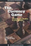 Currency Game Exchange Rate Politics in Latin America