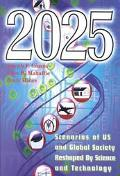 2025 Scenarios of Us and Global Society Reshaped by Science and Technology