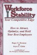 Workforce Stability Your Competitive Edge How to Attract, Optimize, and Hold Your Best Emplo...