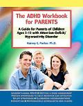 Adhd Workbook for Parents A Guide for Parents of Children Ages 2-12 With Attention-deficit/h...