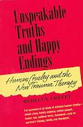 Unspeakable Truths and Happy Endings Human Cruelty and the New Trauma Therapy