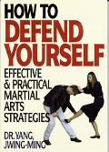 How to Defend Yourself Effective & Practical Techniques and Strategies from Traditional Chin...