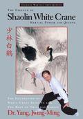 Essence of Shaolin White Crane Martial Power and Qigong