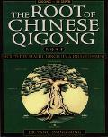 Root of Chinese Qigong Secrets for Health, Longevity & Enlightenment