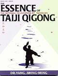 Essence of Taiji Qigong The Internal Foundation of Taijiquan