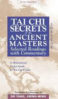 Tai Chi Secrets of the Ancient Masters Selected Readings With Commentary