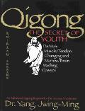 Qigong, the Secret of Youth Da Mo's Muscle/Tendon Changing and Marrow/Brain Washing Classics