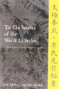 Tai Chi Secrets of the Wu and Li Styles Chinese Classics, Translations, Commentary