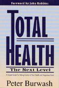 Total Health The Next Level  A Simple Guide for Taking Control of Your Health and Happiness Now