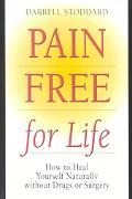 Pain Free for Life How to Heal Yourself Naturally Without Drugs or Surgery