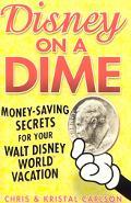 Disney on a Dime Money-saving Secrets for Your Walt Disney World Vacation