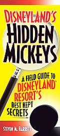 Disneyland's Hidden Mickeys A Field Guide to the Disneyland Resort's Best-kept Secrets