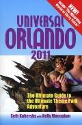 Universal Orlando 2011 : The Ultimate Guide to the Ultimate Theme Park Adventure