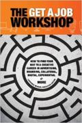 The Get a Job Workshop. Creative Careers; How to Find your Way to a Creative Career in Adver...