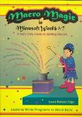 MacRo Magic in Microsoft Word 6 & 7 A Kid's Only Guide to Writing MacRos  Learn to Write Pro...
