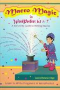 MacRo Magic in Wordperfect 6.1 & 7 A Kid's Only Guide to Writing MacRos  Learn to Write Prog...