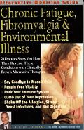 Alternative Medicine Guide to Chronic Fatigue, Fibromyalgia & Environmental Illness