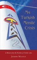 My Turkish Missile Crisis : A Memoir from the Frontline Of 1962