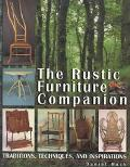 Rustic Furniture Companion: Traditions, Techniques and Inspirations