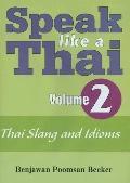 Speak like a Thai: Volume 2: Thai Slang and Idioms