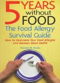 5 Years Without Food The Food Allergy Survival Guide  How to Overcome Your Food Allergies an...