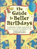 Guide to Better Birthdays A Celebration of Great Ideas About the Beauty of Life and the Pass...