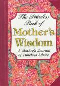 Priceless Book of Mother's Wisdom A Mother's Journal of Timeless Advice