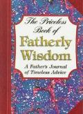Priceless Book of Fatherly Wisdom A Father's Journal of Timeless Advice