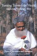 Turning Toward the Heart Awakening to the Sufi Way--Forty Questions and Answers