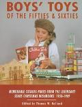 Boys' Toys of the Fifties and Sixties Memorable Catalog Pages from the Legendary Sears Chris...