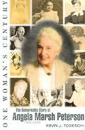 One Woman's Century The Remarkable Story of Angela Marsh Peterson, 1902-2000