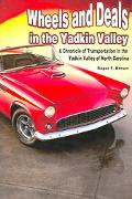 Wheels and Deals in the Yadkin Valley A Chronicle of Transportation in the Yadkin Valley of ...