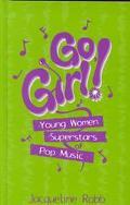 Go, Girl!: Young Women Superstars of Pop Music (Avisson Young Adult Series)