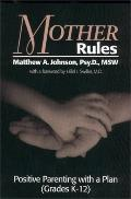 Mother Rules: The Instruction Manual for Parenting Children Grades K-12