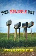 Miracle Boy : Stories by Patrick Irelan