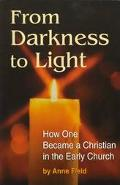 From Darkness to Light How One Became a Christian in the Early Church